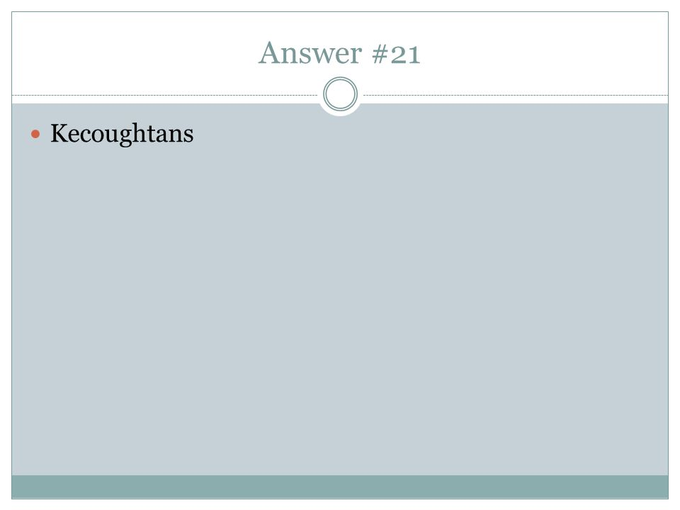 Answer #21 Kecoughtans