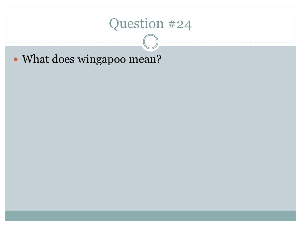 Question #24 What does wingapoo mean
