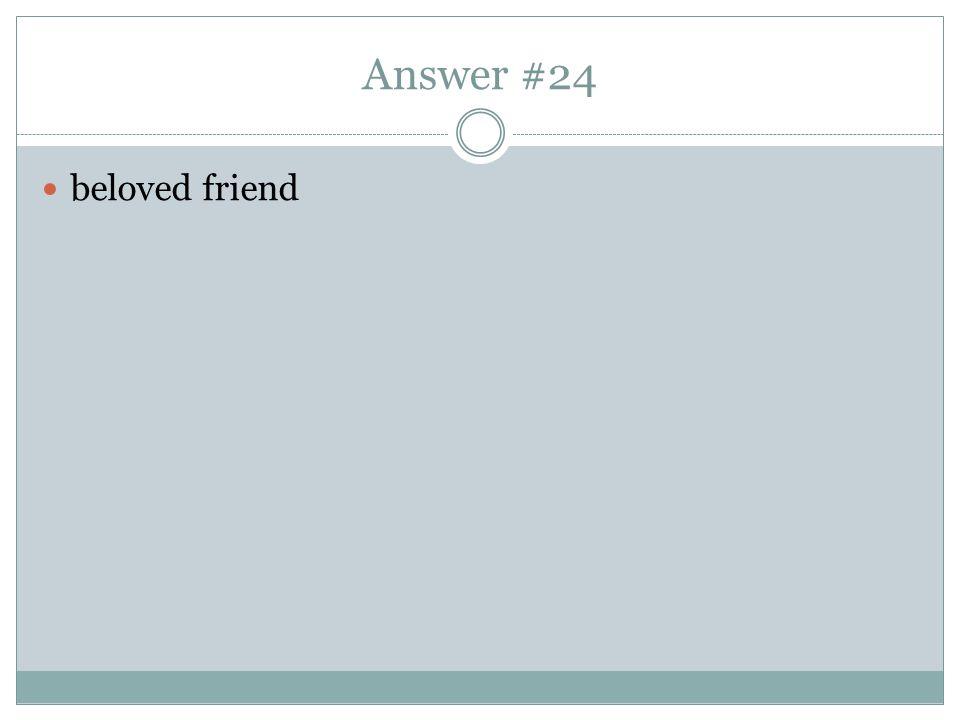 Answer #24 beloved friend