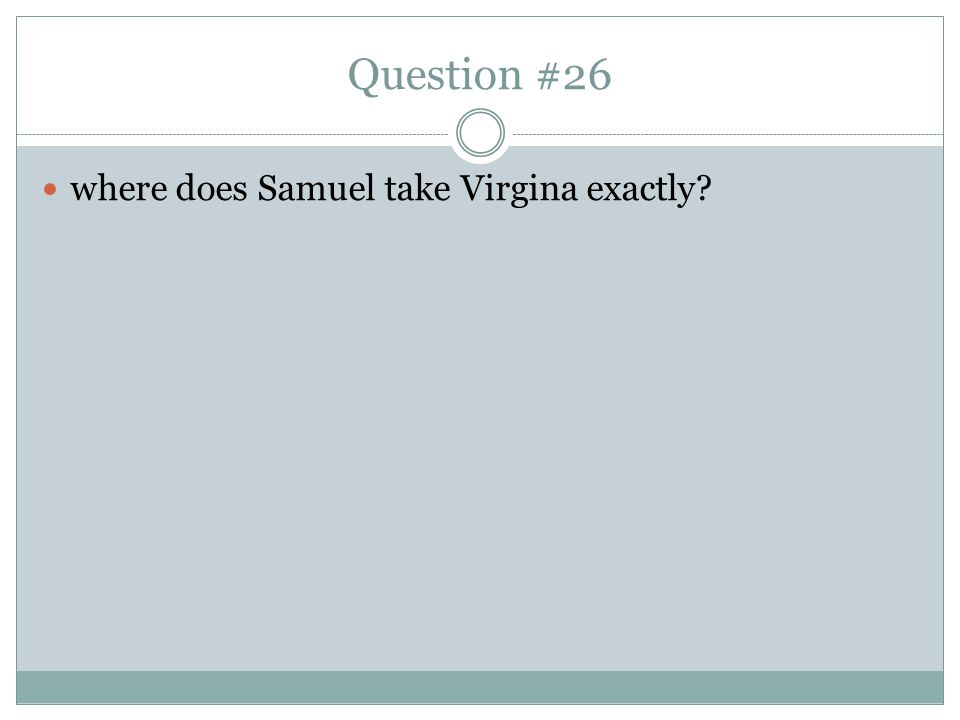 Question #26 where does Samuel take Virgina exactly