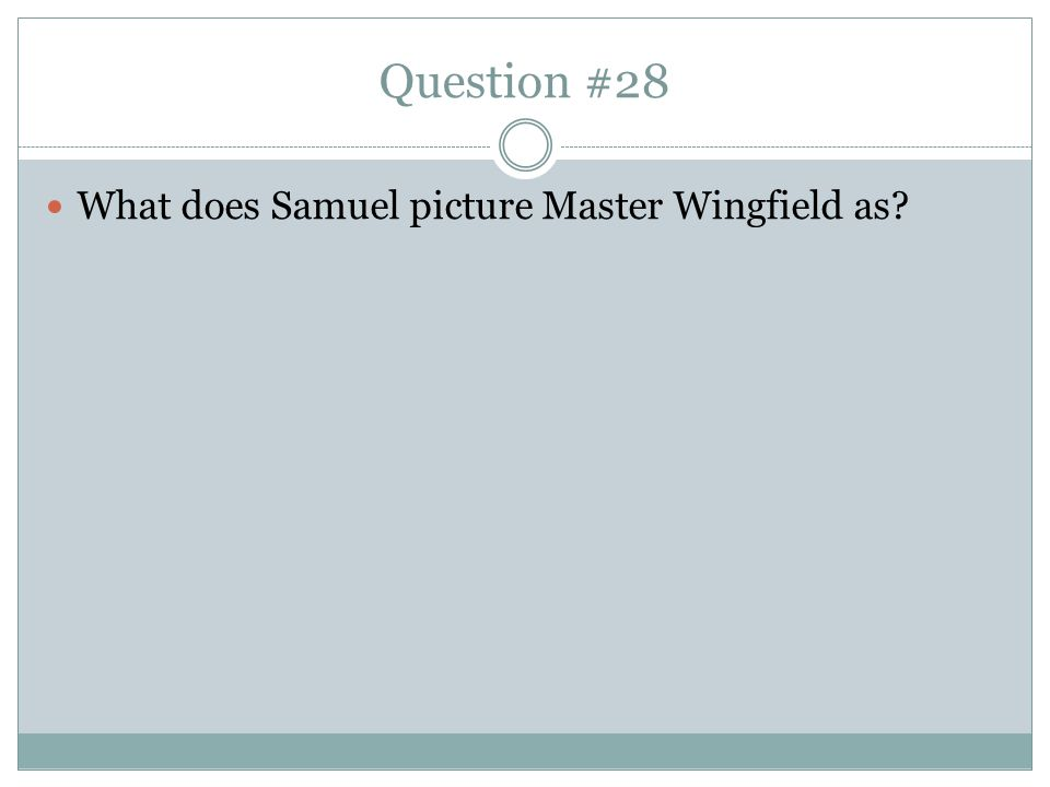Question #28 What does Samuel picture Master Wingfield as