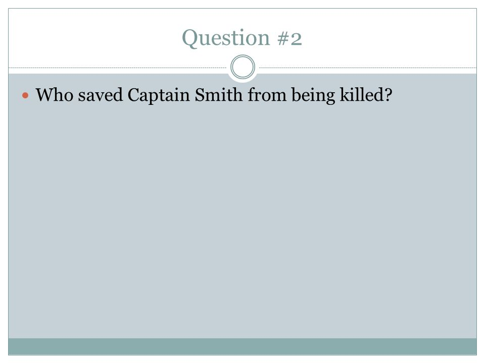 Question #2 Who saved Captain Smith from being killed