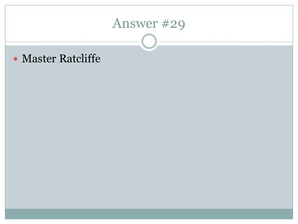 Answer #29 Master Ratcliffe