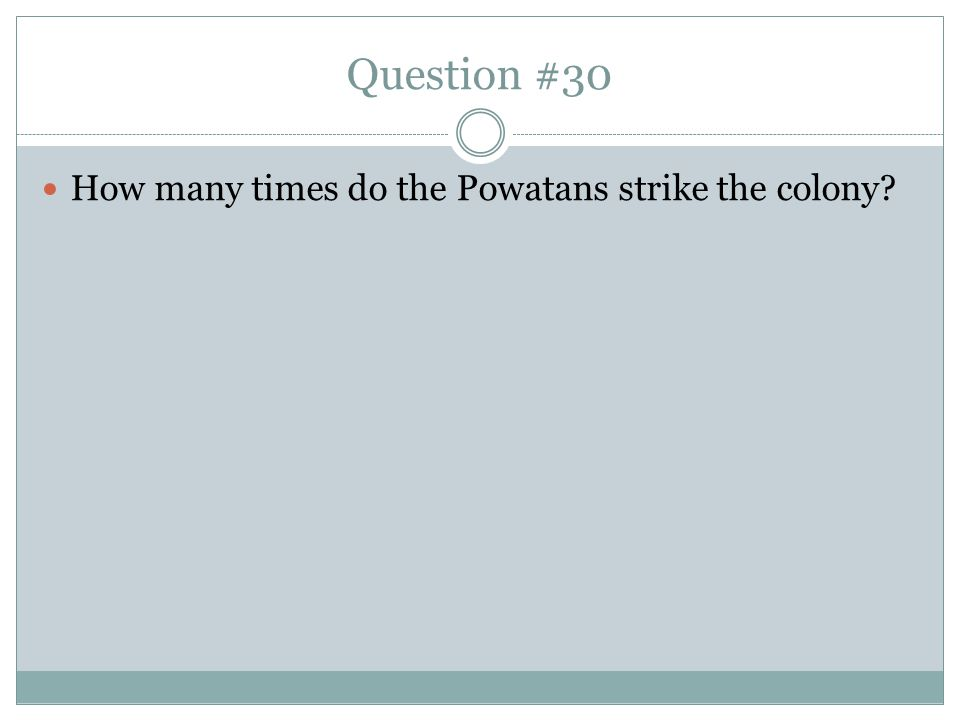 Question #30 How many times do the Powatans strike the colony