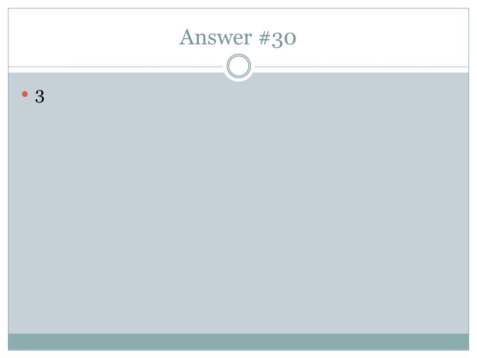 Answer #30 3