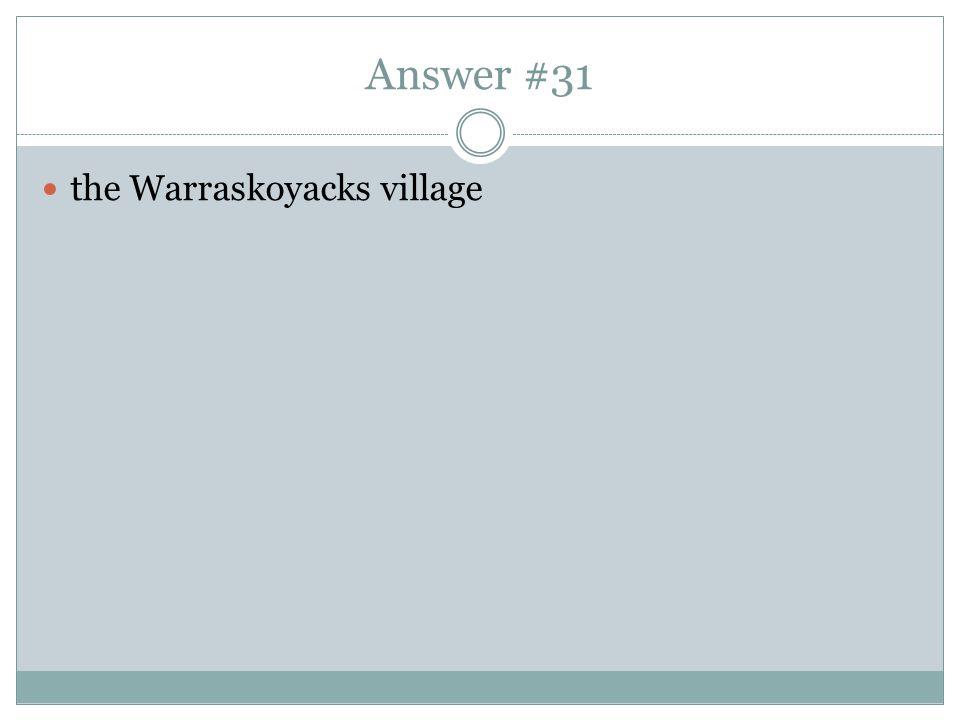 Answer #31 the Warraskoyacks village