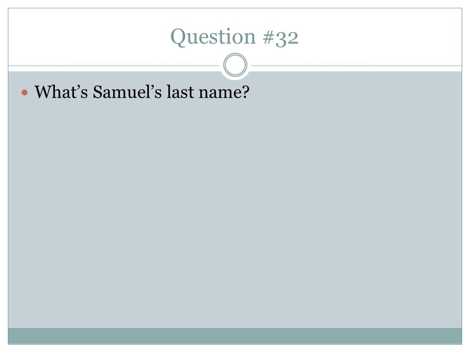 Question #32 What's Samuel's last name