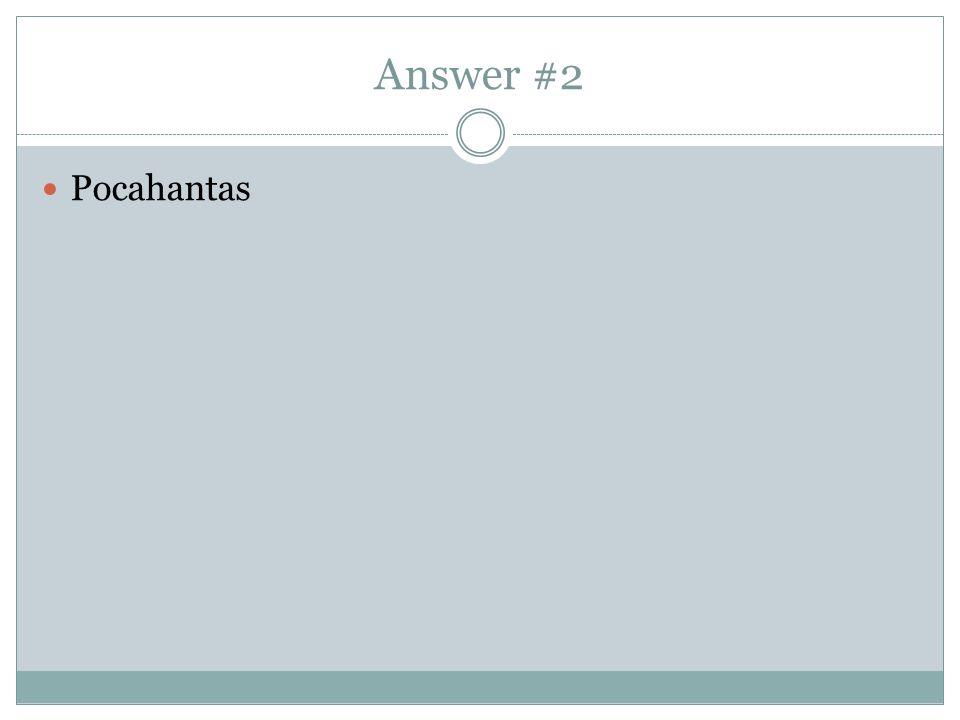 Answer #2 Pocahantas