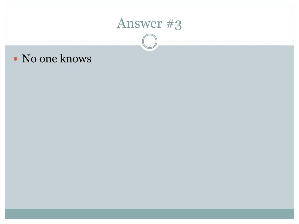 Answer #3 No one knows