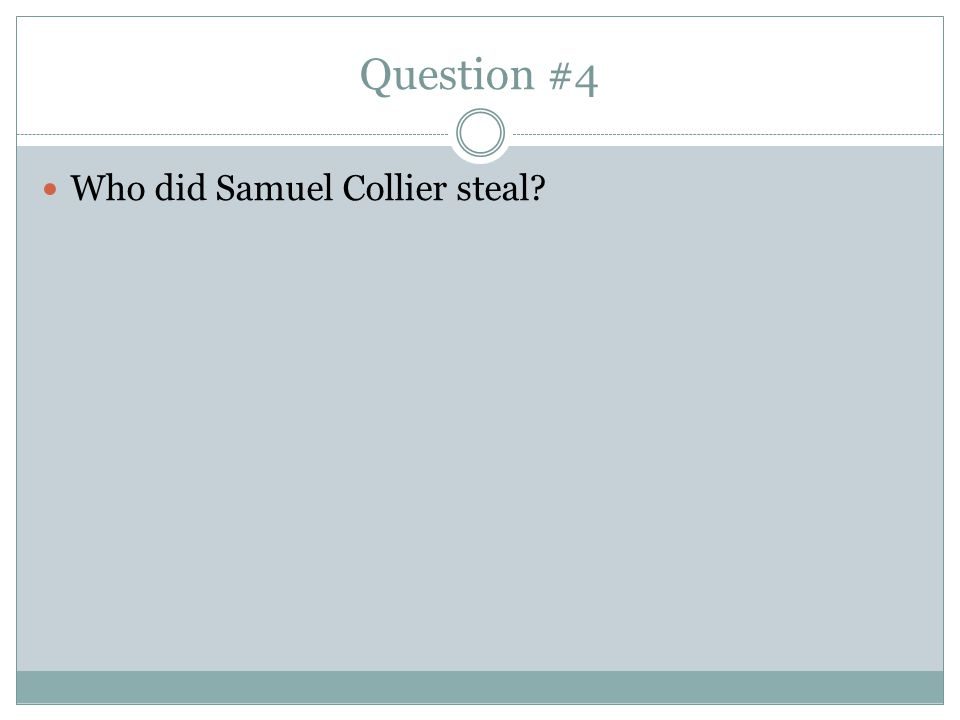 Question #4 Who did Samuel Collier steal