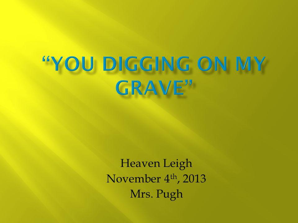 Heaven Leigh November 4 th, 2013 Mrs. Pugh