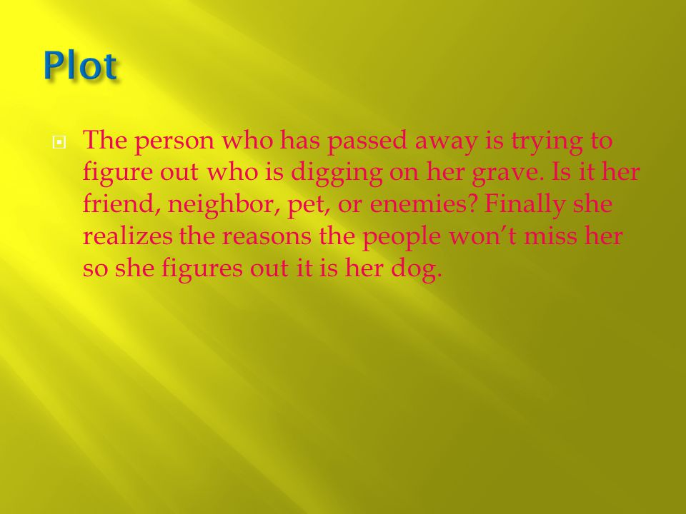  The person who has passed away is trying to figure out who is digging on her grave.
