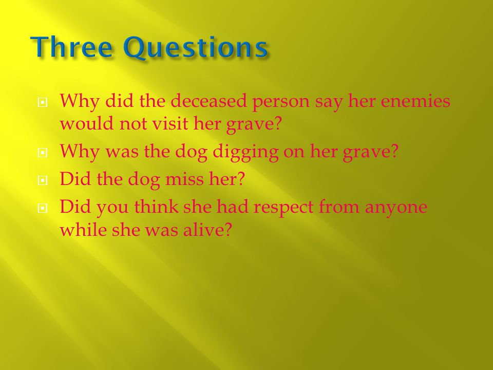  Why did the deceased person say her enemies would not visit her grave.
