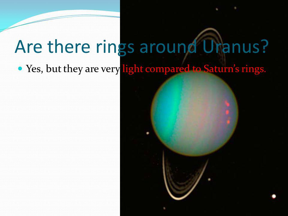 Are there rings around Uranus Yes, but they are very light compared to Saturn's rings.