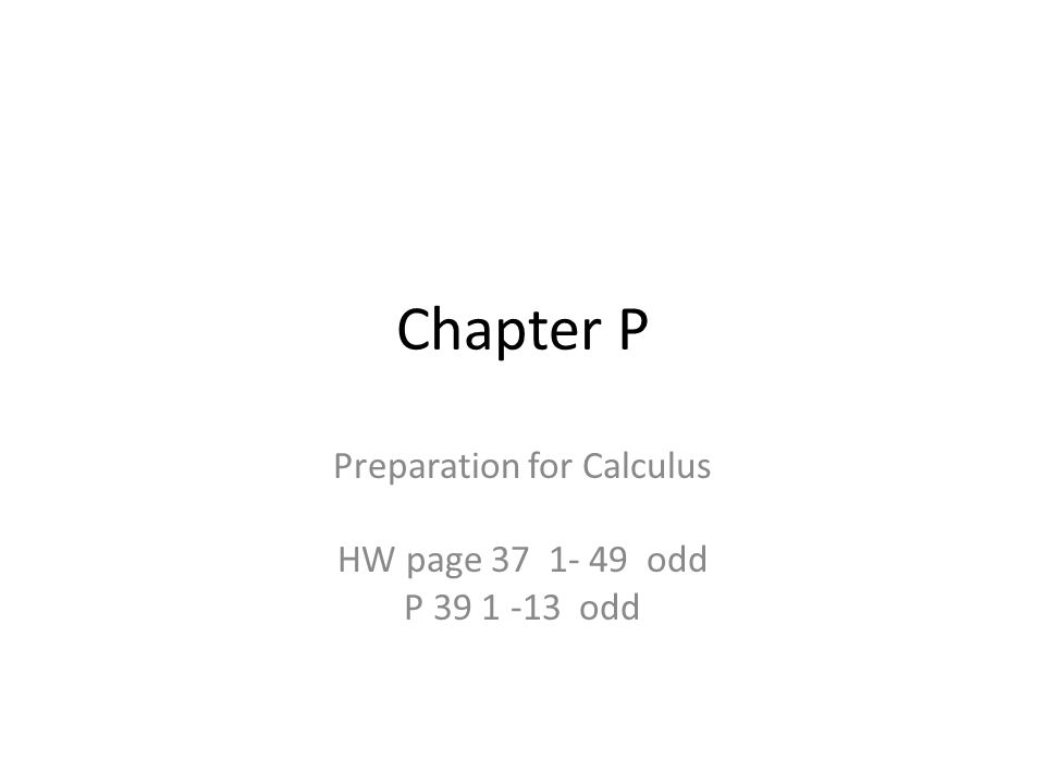 Chapter P Preparation for Calculus HW page 37 1- 49 odd P 39 1 -13 odd