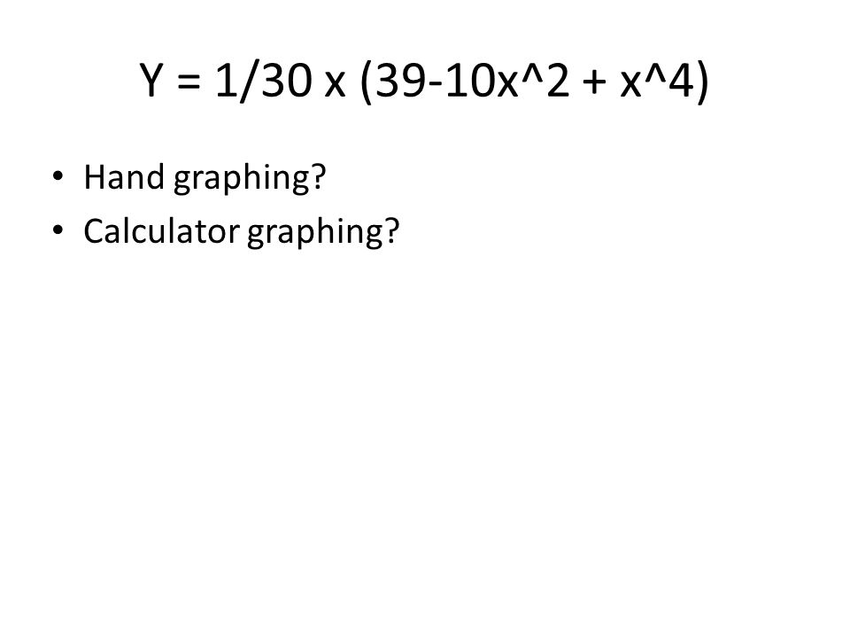Y = 1/30 x (39-10x^2 + x^4) Hand graphing? Calculator graphing?