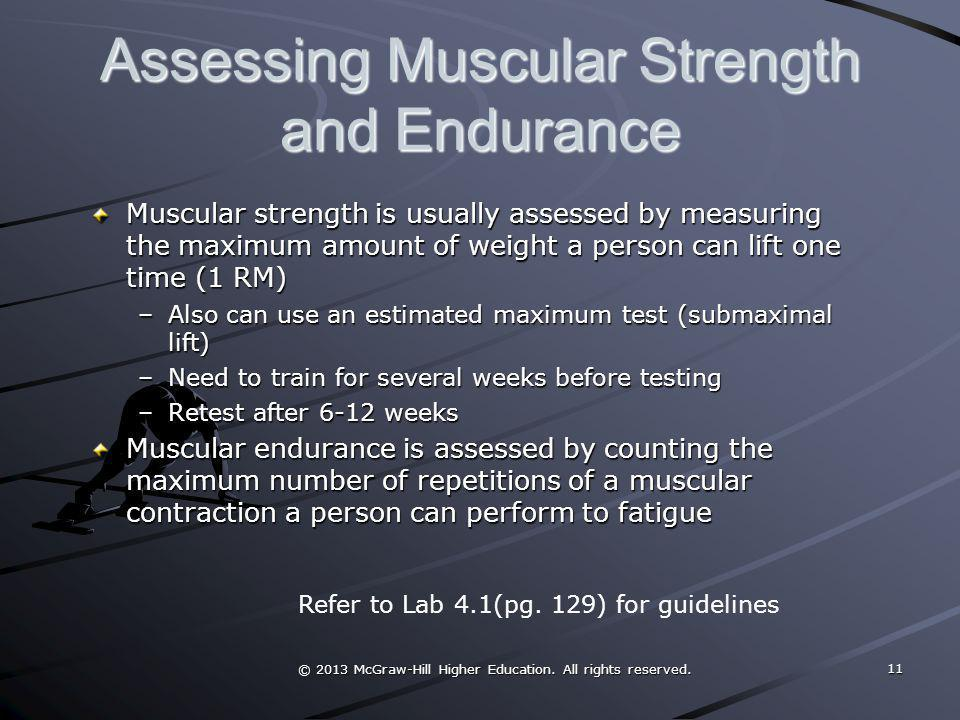 © 2013 McGraw-Hill Higher Education. All rights reserved. Assessing Muscular Strength and Endurance Muscular strength is usually assessed by measuring
