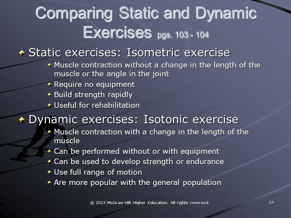 © 2013 McGraw-Hill Higher Education. All rights reserved. Comparing Static and Dynamic Exercises pgs. 103 - 104 Static exercises: Isometric exercise M