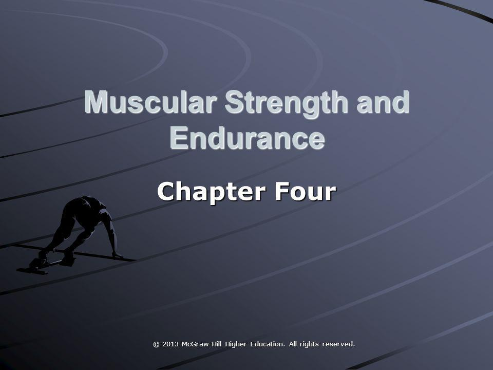 © 2013 McGraw-Hill Higher Education. All rights reserved. © 2013 McGraw-Hill Higher Education. All rights reserved. Muscular Strength and Endurance Ch