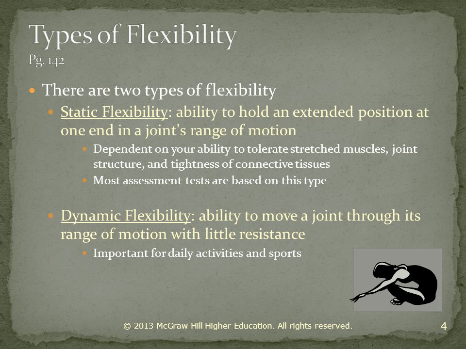 The flexibility of a joint is affected by the following: Joint Structure (cannot be changed) Hinge joint Ball and socket Joint capsules Heredity plays a part in joint structure and flexibility Muscle Elasticity and Length (Connective Tissue) Collagen (White fibers that provide structure in connective tissue) Elastin (Yellow fibers that are elastic and flexible) Titin (Structural protein with elastic properties) Elastic elongation (Temporary lengthening) Plastic elongation (Long-term lengthening) Without regular stretching the process is reversed; Tissues shorten, resulting in decreased flexibility.