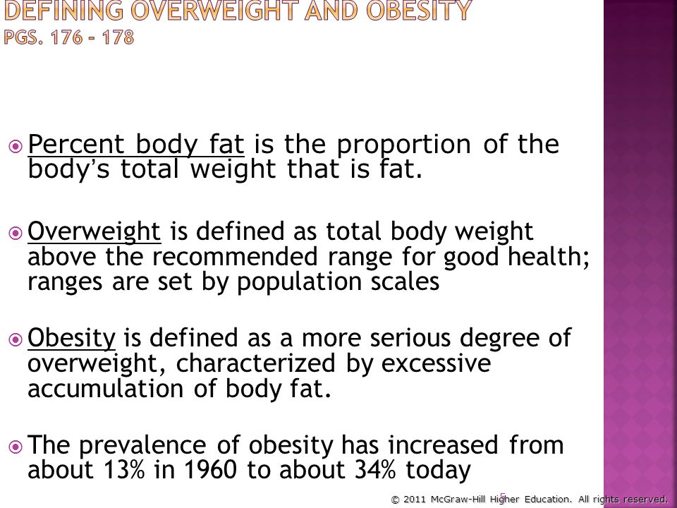  Percent body fat is the proportion of the body's total weight that is fat.  Overweight is defined as total body weight above the recommended range