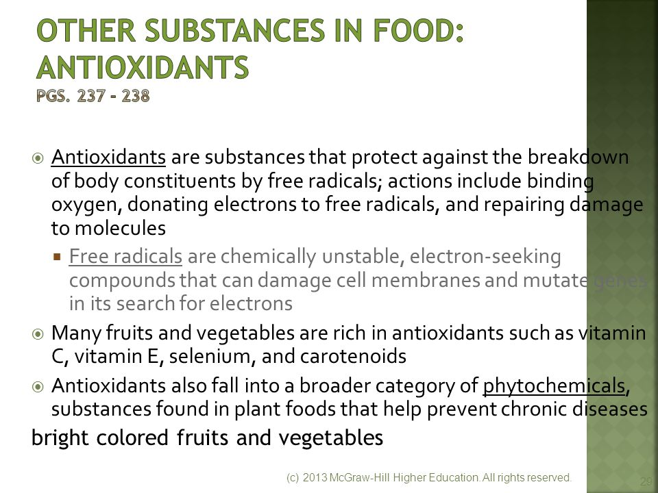 Antioxidants are substances that protect against the breakdown of body constituents by free radicals; actions include binding oxygen, donating elect
