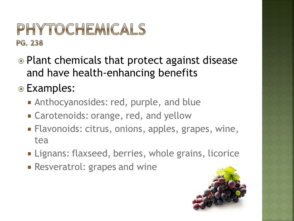  Plant chemicals that protect against disease and have health-enhancing benefits  Examples:  Anthocyanosides: red, purple, and blue  Carotenoids: