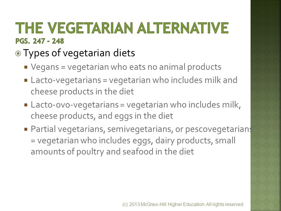  Types of vegetarian diets  Vegans = vegetarian who eats no animal products  Lacto-vegetarians = vegetarian who includes milk and cheese products i