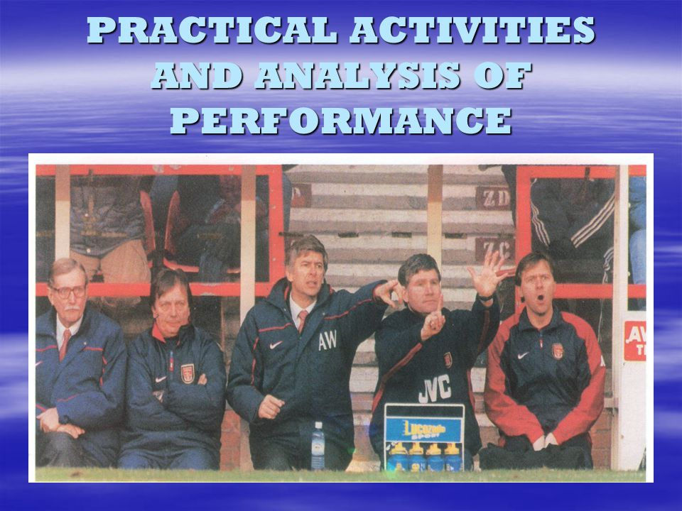 PRACTICAL ACTIVITIES AND ANALYSIS OF PERFORMANCE