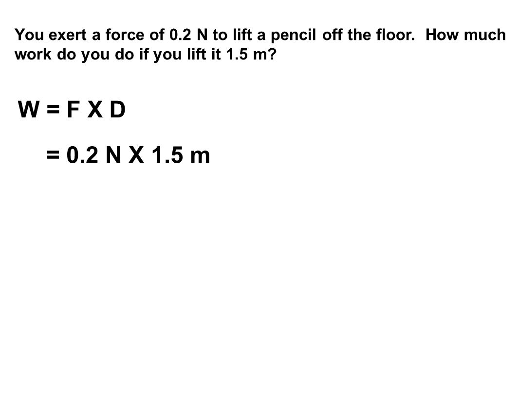 You exert a force of 0.2 N to lift a pencil off the floor.