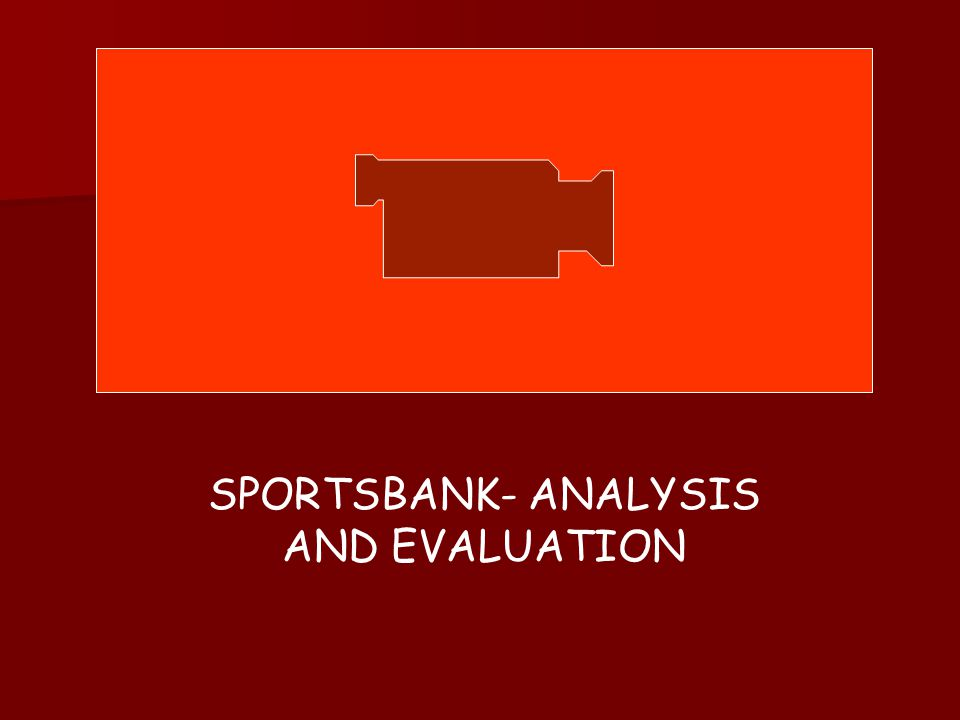 SPORTSBANK- ANALYSIS AND EVALUATION
