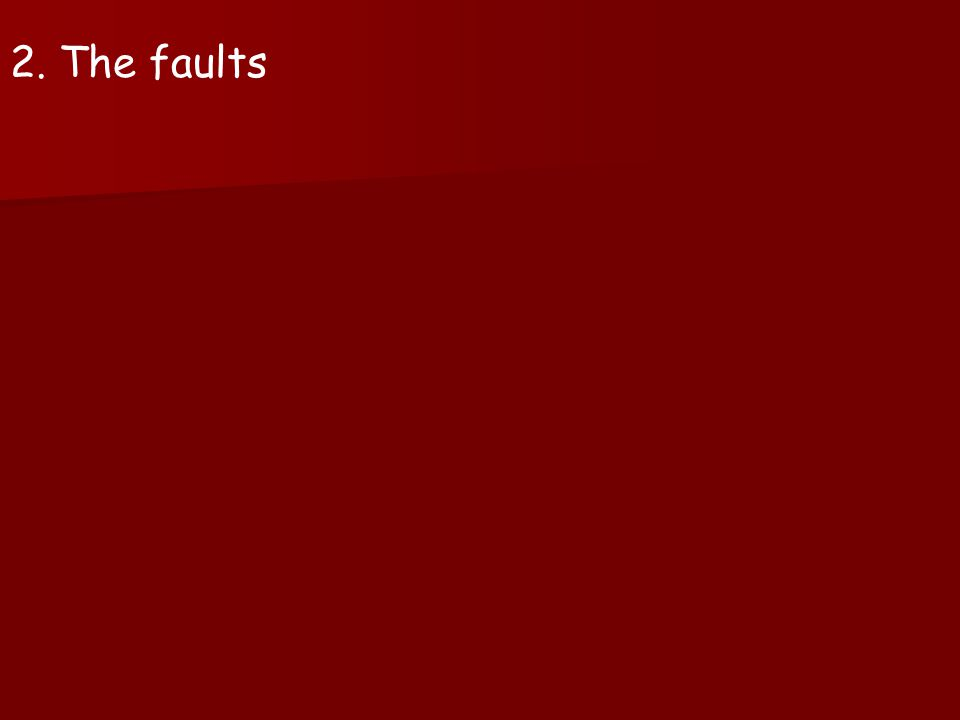 2. The faults