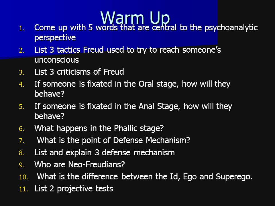 Warm Up 1.Come up with 5 words that are central to the psychoanalytic perspective 2.