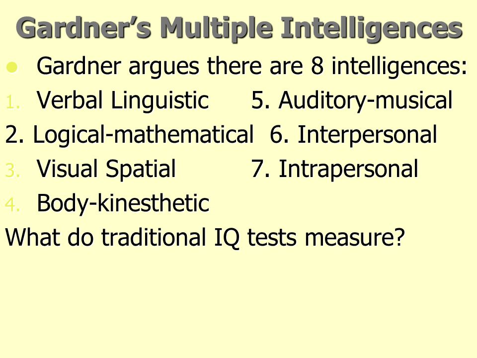 Howard Gardner and Multiple Intelligences From a biological point of view, Gardner has noted that brain damage often may diminish some abilities but n