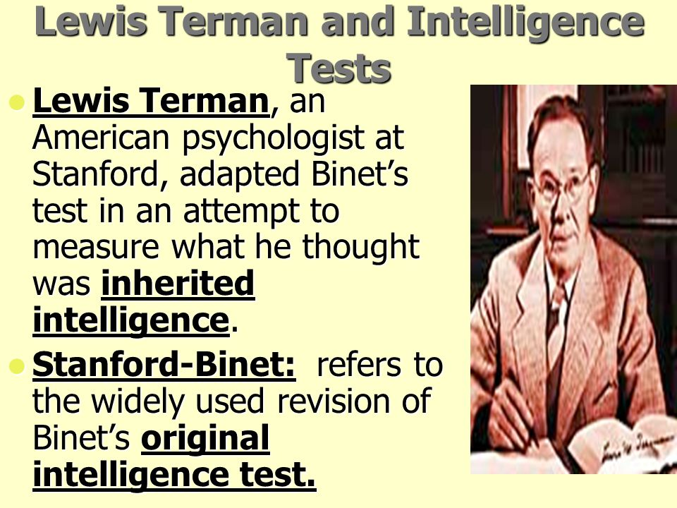 Alfred Binet and Intelligence Tests Binet's looked to identify a child's: Binet's looked to identify a child's: Mental Age: chronological age that mos