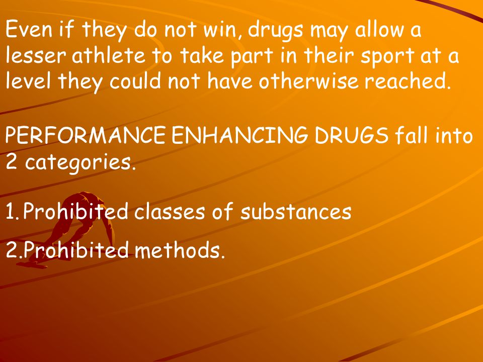 Even if they do not win, drugs may allow a lesser athlete to take part in their sport at a level they could not have otherwise reached. PERFORMANCE EN