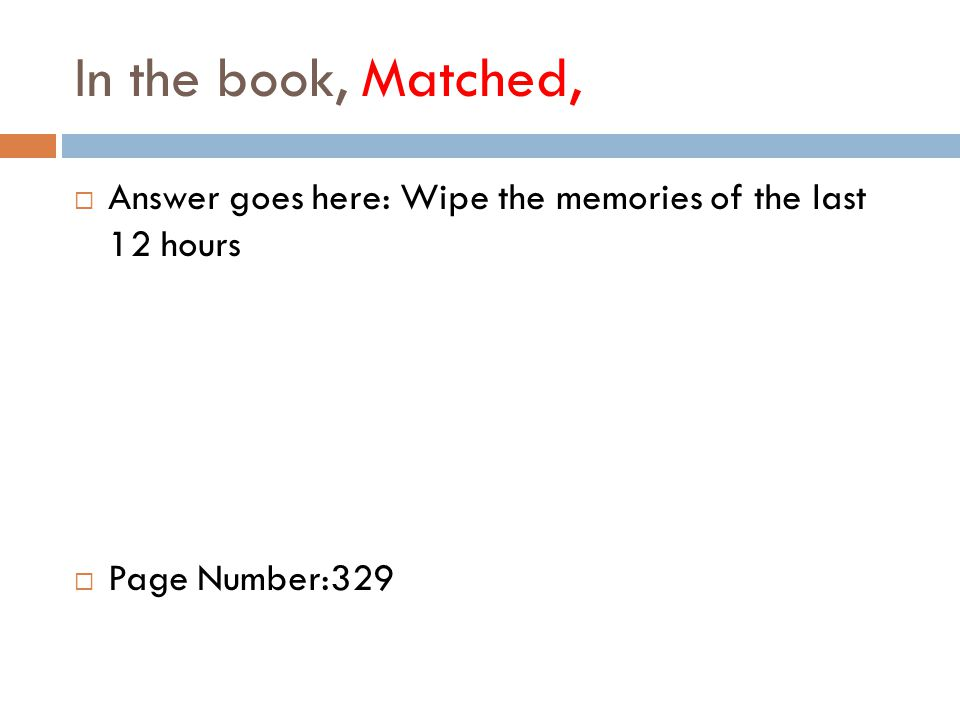 In the book, Matched,  Answer goes here: Wipe the memories of the last 12 hours  Page Number:329