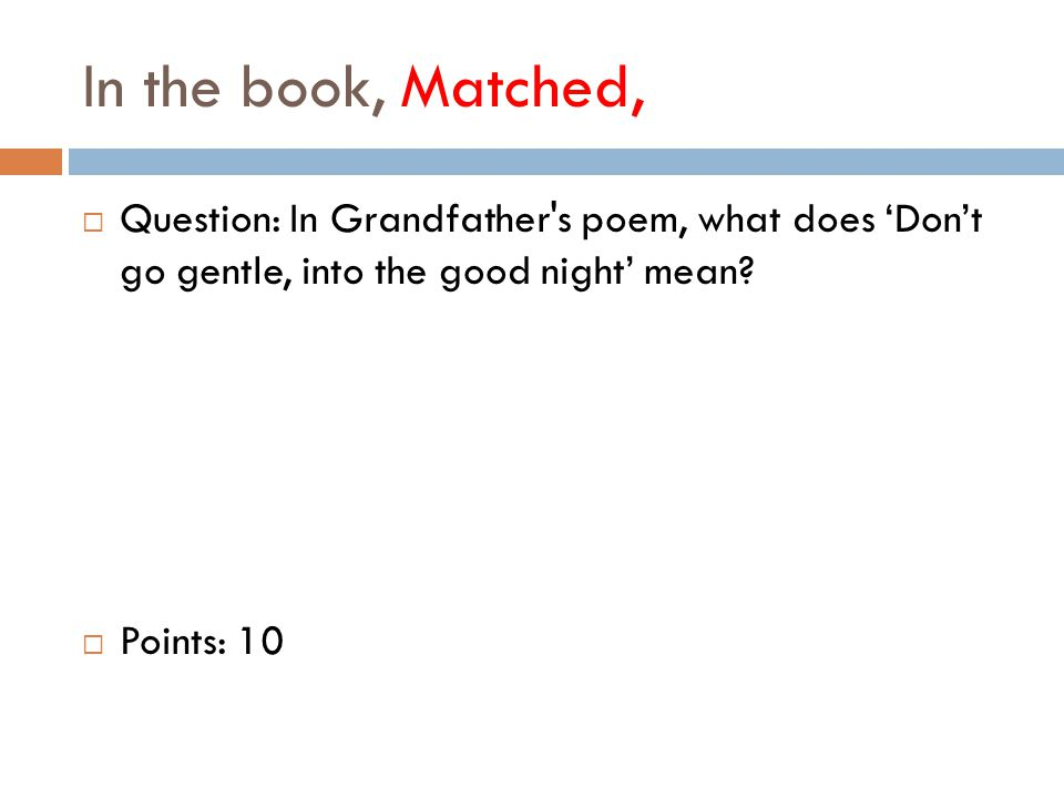 In the book, Matched,  Question: In Grandfather s poem, what does 'Don't go gentle, into the good night' mean.