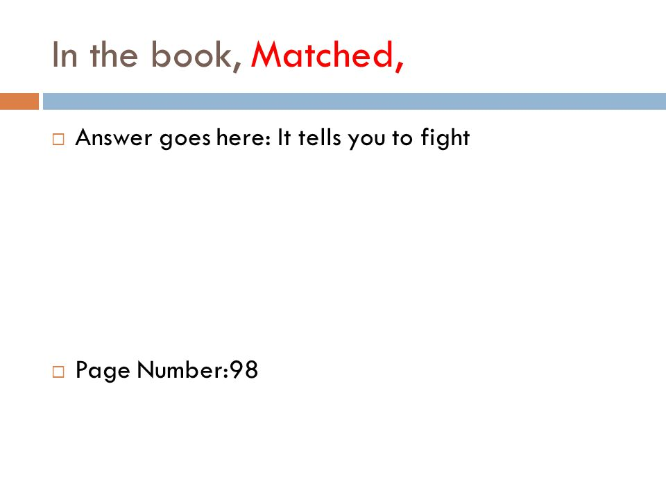 In the book, Matched,  Answer goes here: It tells you to fight  Page Number:98