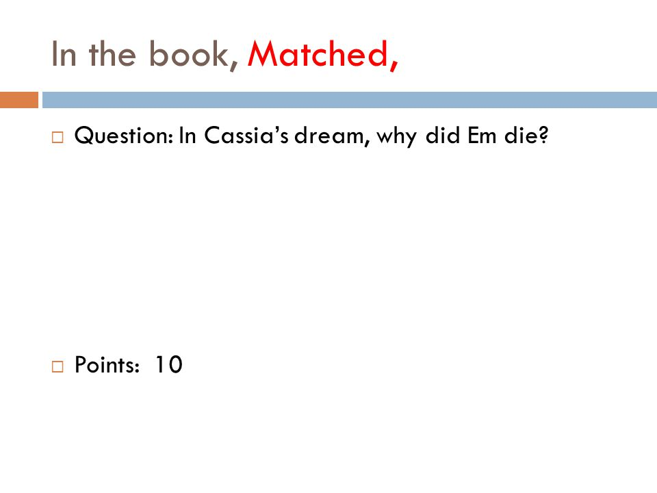 In the book, Matched,  Question: In Cassia's dream, why did Em die  Points: 10