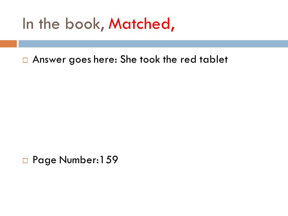 In the book, Matched,  Answer goes here: She took the red tablet  Page Number:159