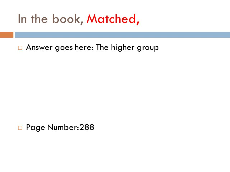 In the book, Matched,  Answer goes here: The higher group  Page Number:288