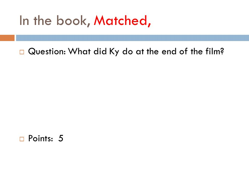 In the book, Matched,  Question: What did Ky do at the end of the film  Points: 5