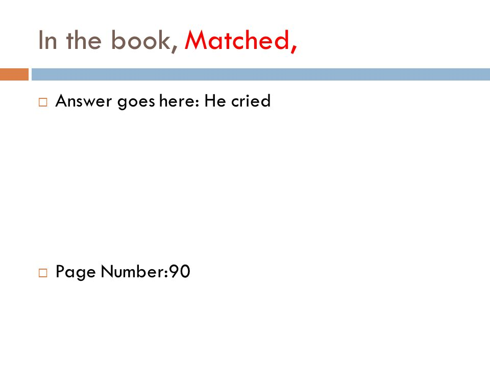 In the book, Matched,  Answer goes here: He cried  Page Number:90