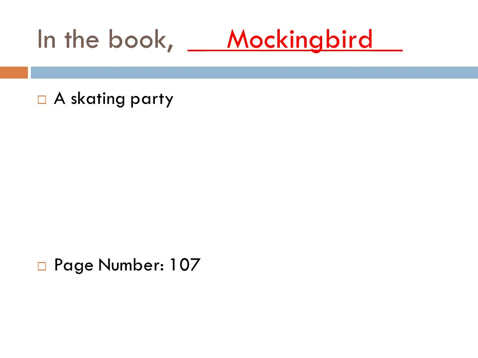 In the book, _ Mockingbird__  A skating party  Page Number: 107