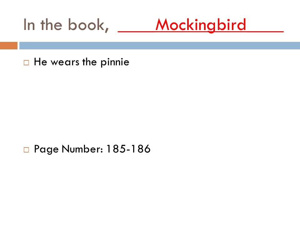 In the book, ____Mockingbird____  He wears the pinnie  Page Number: 185-186