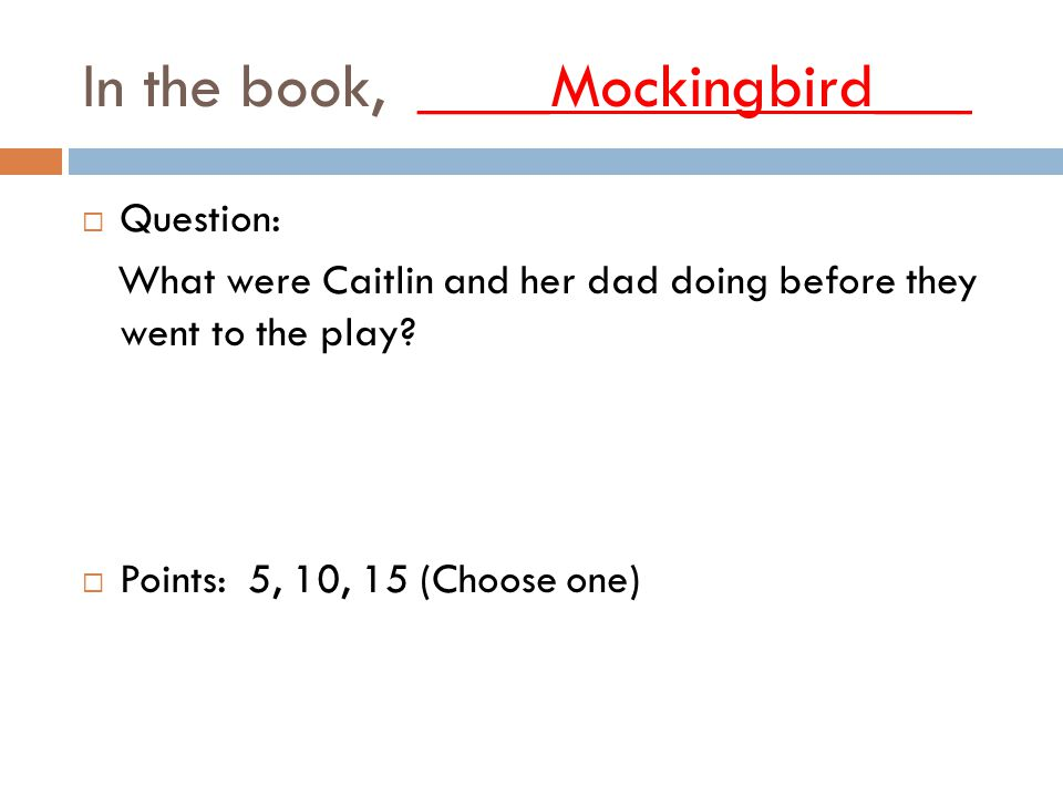 In the book, ____Mockingbird___  Question: What were Caitlin and her dad doing before they went to the play.