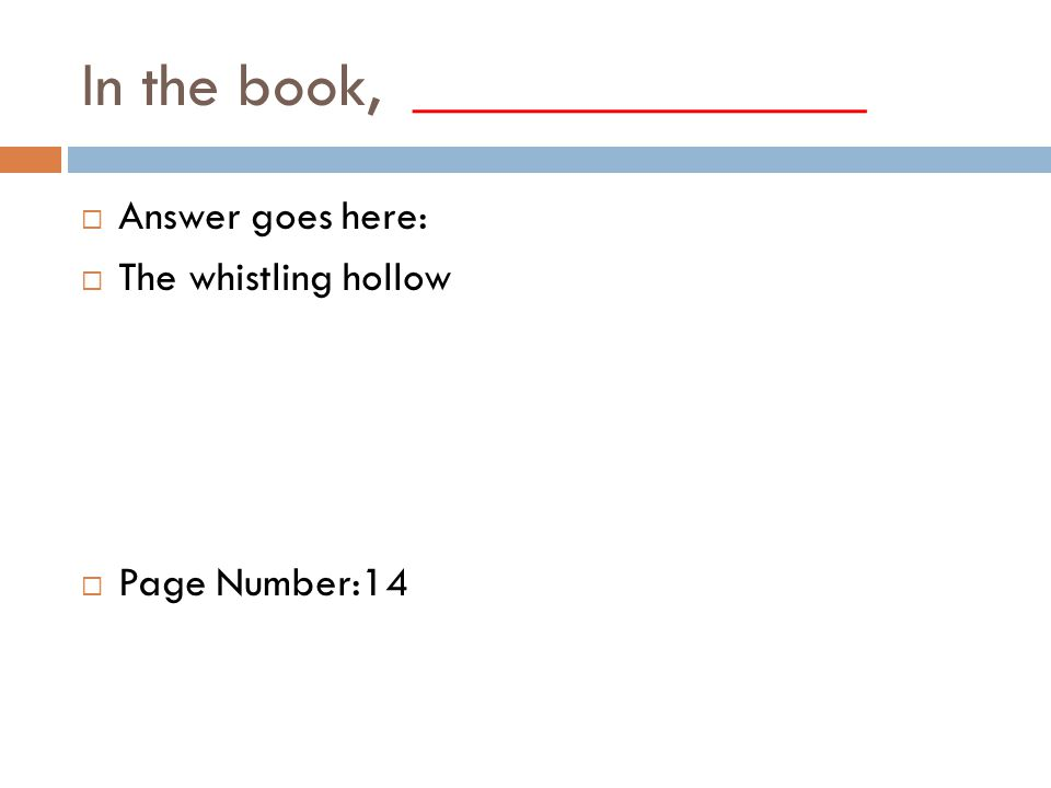 In the book, ______________  Answer goes here:  The whistling hollow  Page Number:14