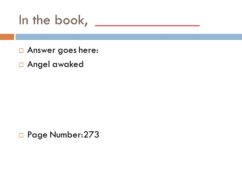 In the book, ______________  Answer goes here:  Angel awaked  Page Number:273