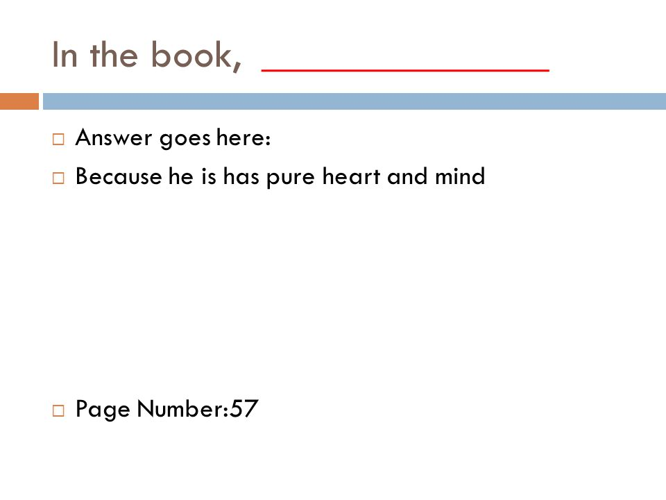 In the book, ______________  Answer goes here:  Because he is has pure heart and mind  Page Number:57